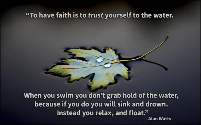 To have faith is to trust yourself to the water