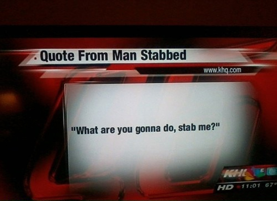 """He stabbed me!"""