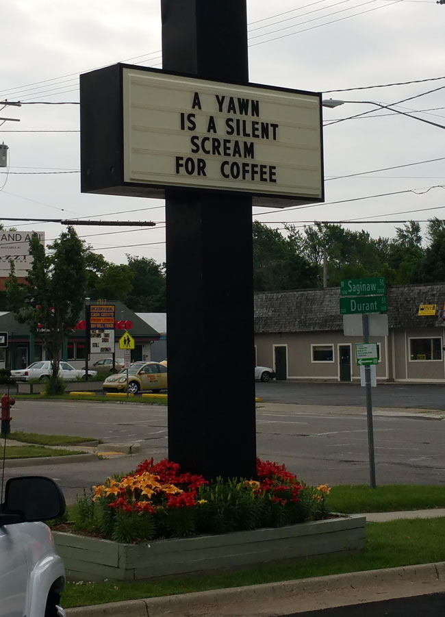 A yawn is a silent scream for a coffee.