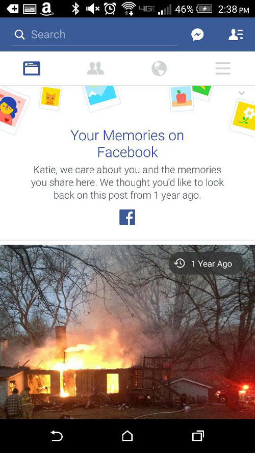 "Facebook: ""We thought you'd like to see this post from 1 year ago today."" Me: ""Um. That's a picture of my house burning down."" Thanks, I guess?"