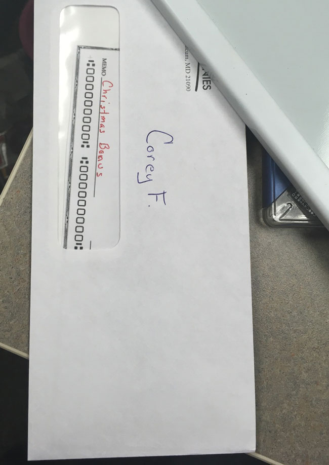 "I have a co-worker who likes to snoop. This year our company didn't hand out bonuses and he's been on vacation. He knew we weren't getting bonuses. So I left my ""bonus"" on my desk with a fake check sticking out. When he opens he'll find a check for 100,000,000 And a letter asking why he's snooping"