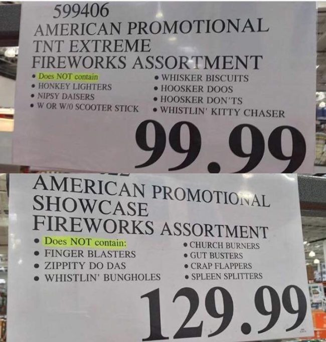 You're gonna stand there and own a firework stand, and tell me you don't have any...