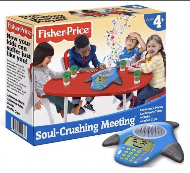 New from Fisher Price: Soul-Crushing Meeting