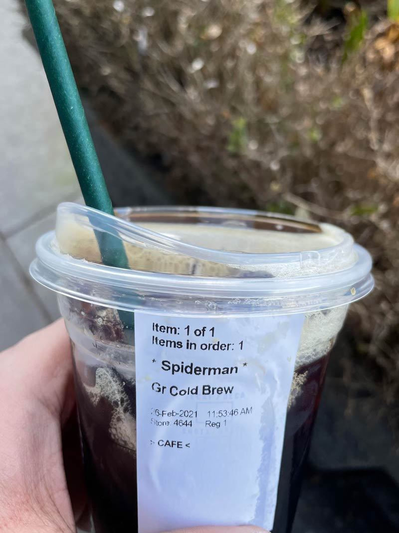 Starbucks always butchers my name, so now I just tell them that my name is Spiderman..
